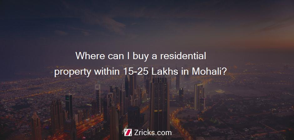 Where can I buy a residential property within 15-25 Lakhs in Mohali?