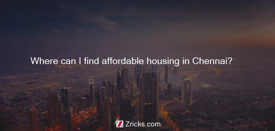 Where can I find affordable housing in Chennai?