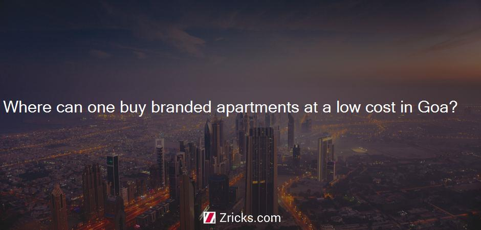Where can one buy branded apartments at a low cost in Goa?