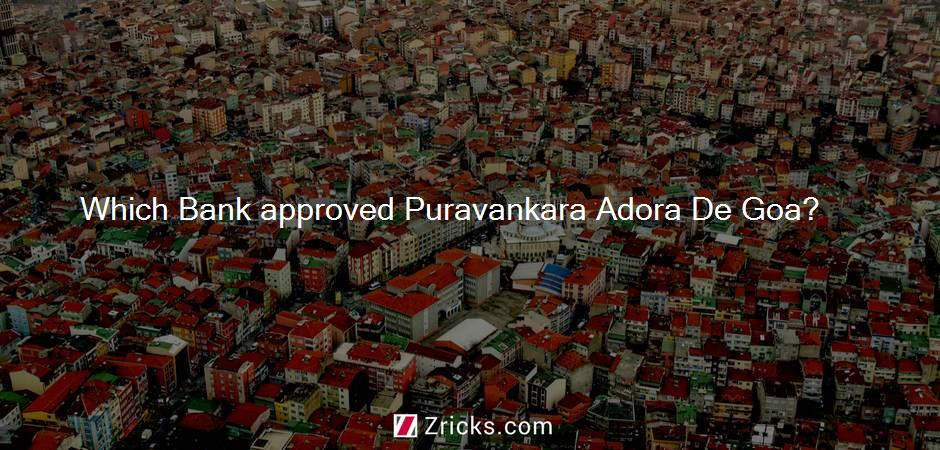 Which Bank approved Puravankara Adora De Goa?