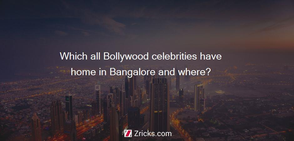 Which all Bollywood celebrities have home in Bangalore and where?