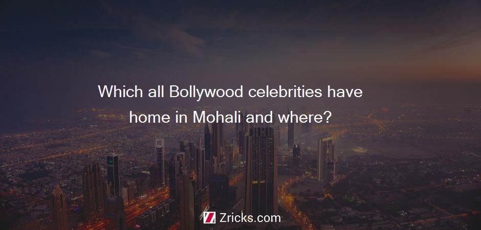 Which all Bollywood celebrities have home in Mohali and where?