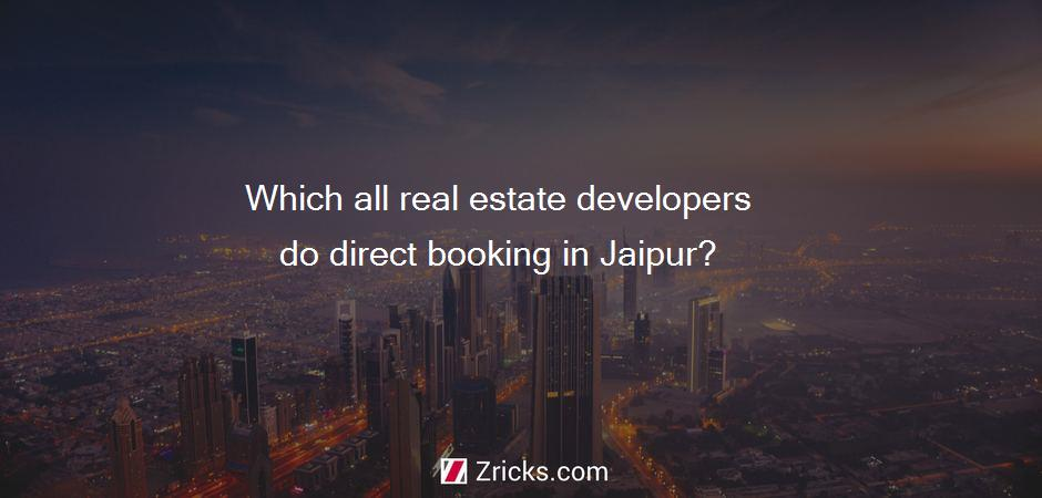 Which all real estate developers do direct booking in Jaipur?