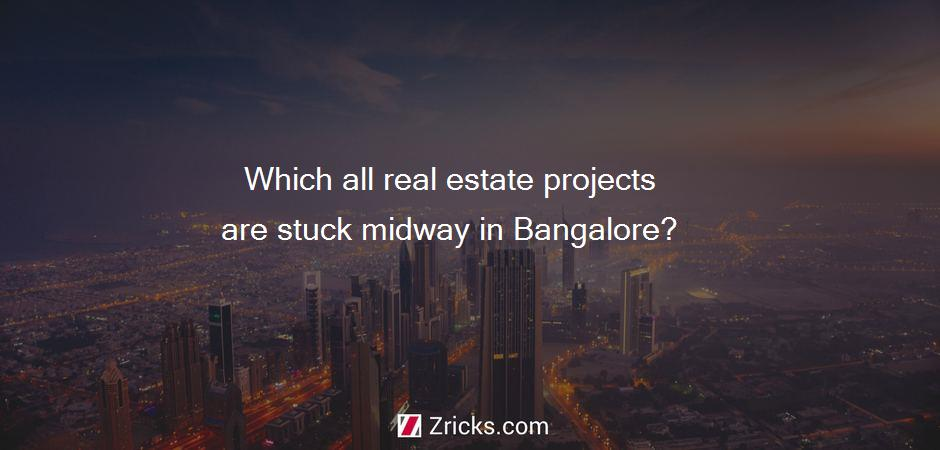 Which all real estate projects are stuck midway in Bangalore?