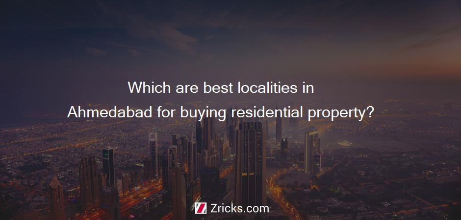 Which are best localities in Ahmedabad for buying residential property?