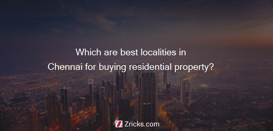Which are best localities in Chennai for buying residential property?