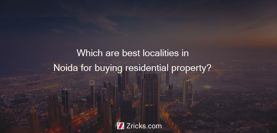Which are best localities in Noida for buying residential property?