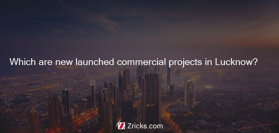 Which are new launched commercial projects in Lucknow?