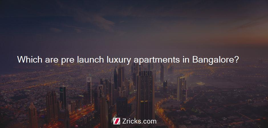 Which are pre launch luxury apartments in Bangalore?