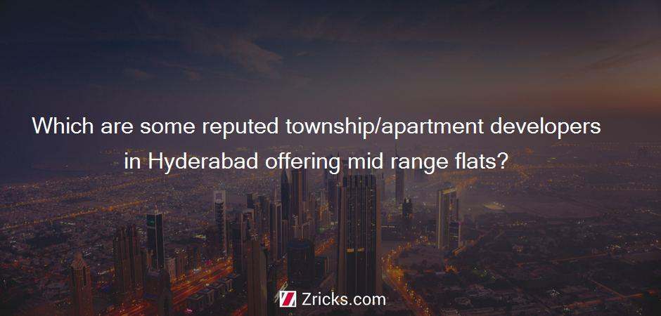 Which are some reputed township/apartment developers in Hyderabad offering mid range flats?