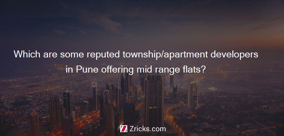 Which are some reputed township/apartment developers in Pune offering mid range flats?