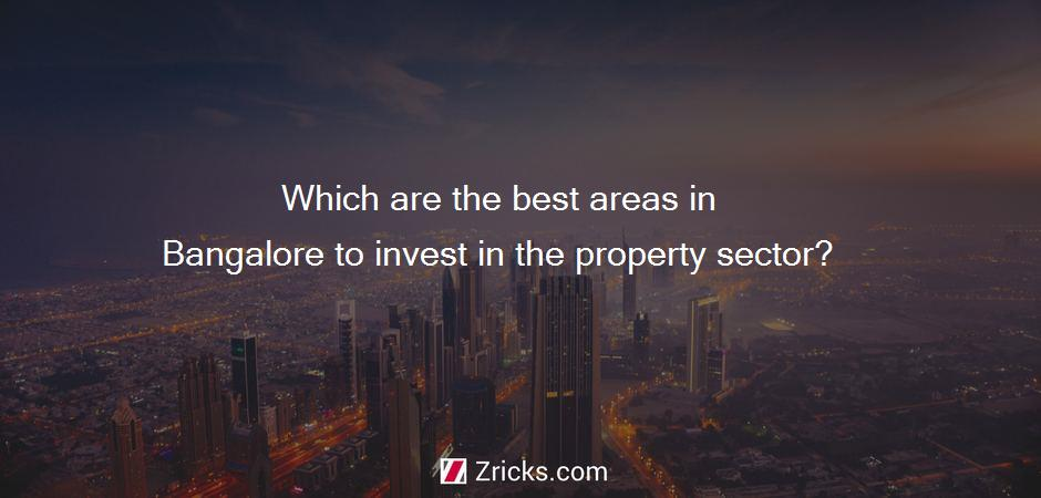 Which are the best areas in Bangalore to invest in the property sector?