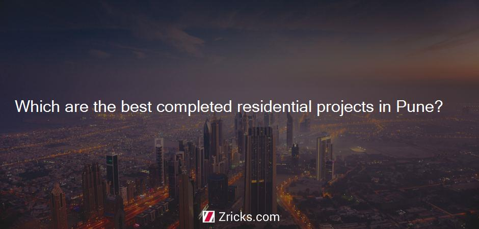 Which are the best completed residential projects in Pune?