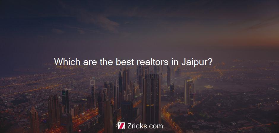 Which are the best realtors in Jaipur?