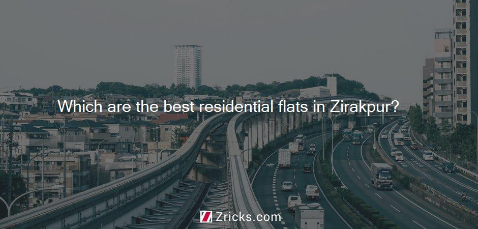Which are the best residential flats in Zirakpur?