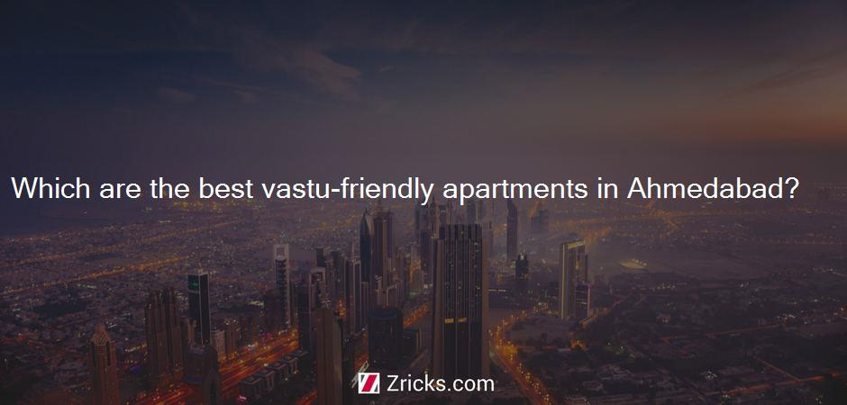 Which are the best vastu-friendly apartments in Ahmedabad?