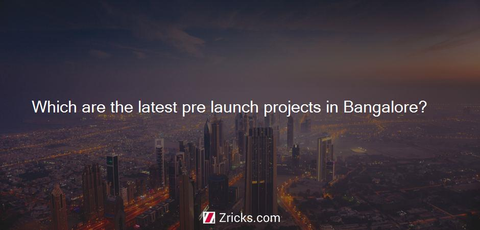 Which are the latest pre launch projects in Bangalore?
