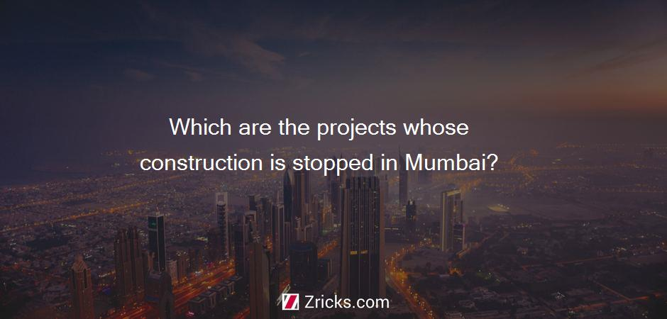 Which are the projects whose construction is stopped in Mumbai?