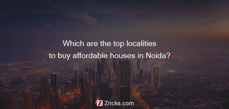Which are the top localities to buy affordable houses in Noida?