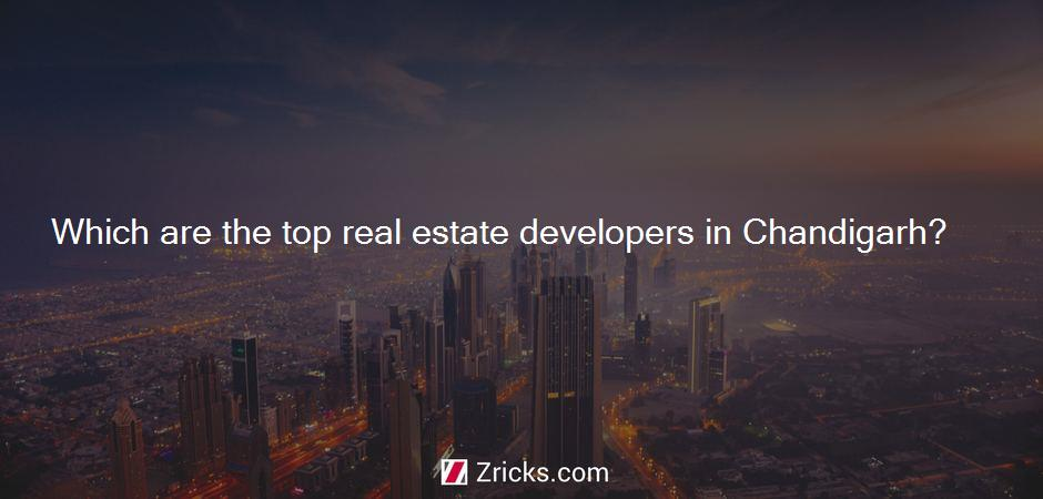 Which are the top real estate developers in Chandigarh?