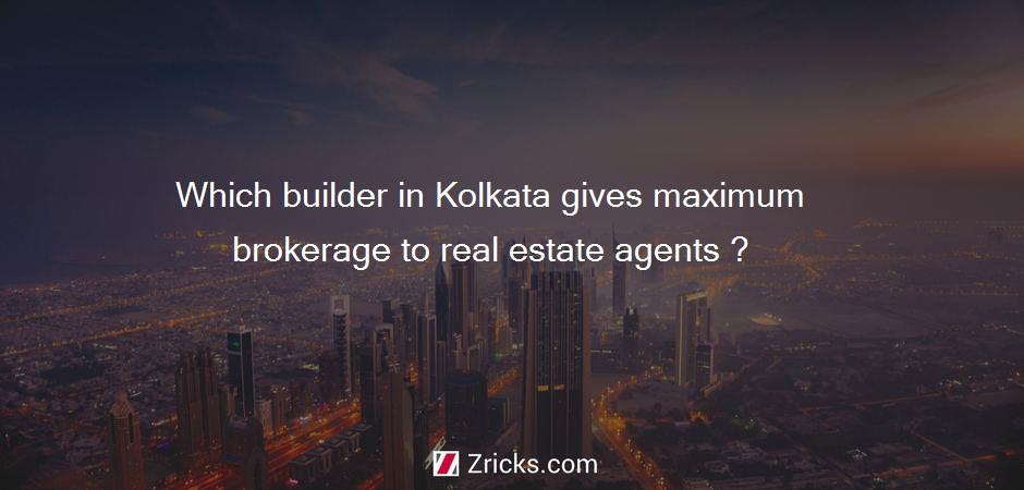 Which builder in Kolkata gives maximum brokerage to real estate agents ?