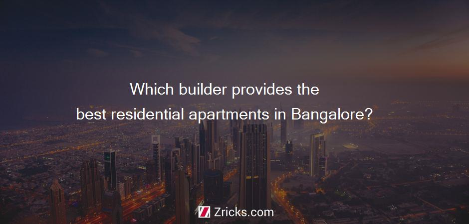 Which builder provides the best residential apartments in Bangalore?