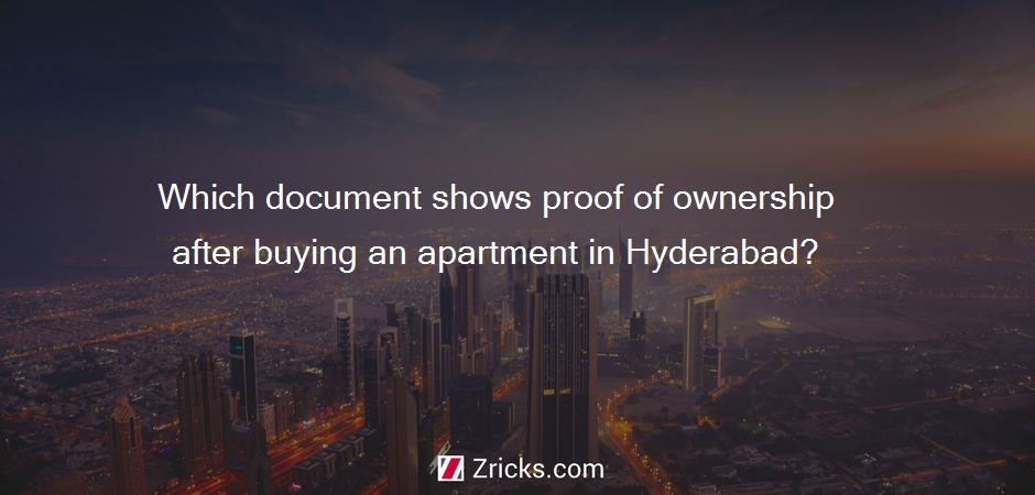 Which document shows proof of ownership after buying an apartment in Hyderabad?