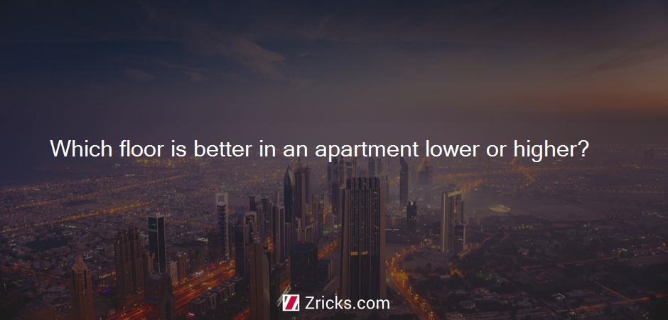 Which floor is better in an apartment lower or higher?