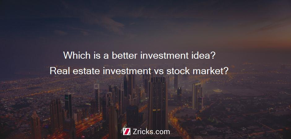 Which is a better investment idea? Real estate investment vs stock market?