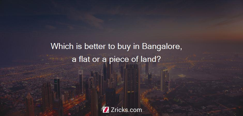 Which is better to buy in Bangalore, a flat or a piece of land?