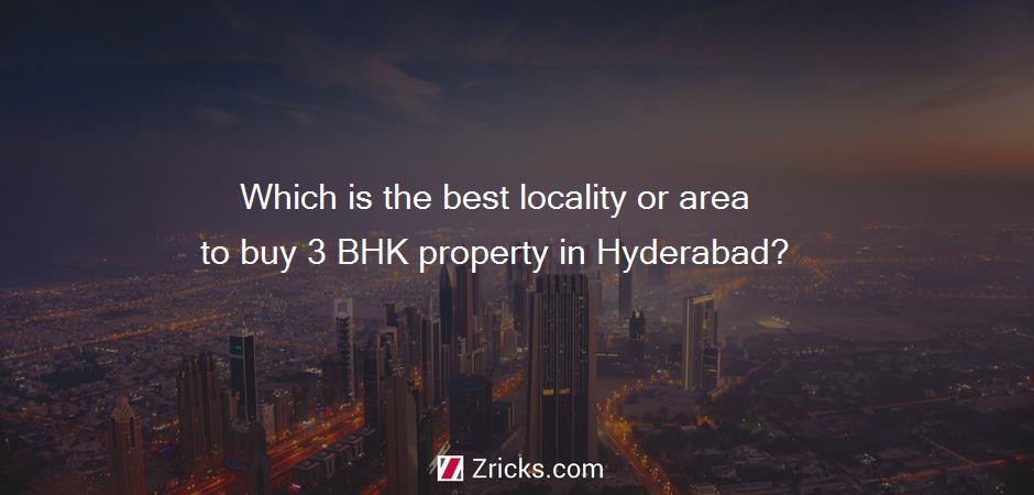 Which is the best locality or area to buy 3 BHK property in Hyderabad?