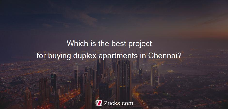 Which is the best project for buying duplex apartments in Chennai?