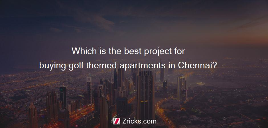 Which is the best project for buying golf themed apartments in Chennai?