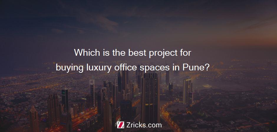 Which is the best project for buying luxury office spaces in Pune?