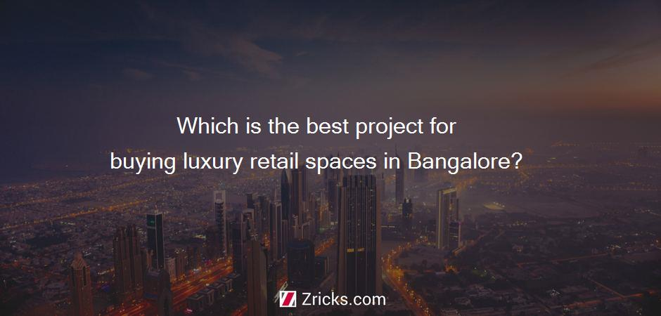 Which is the best project for buying luxury retail spaces in Bangalore?
