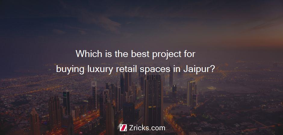 Which is the best project for buying luxury retail spaces in Jaipur?