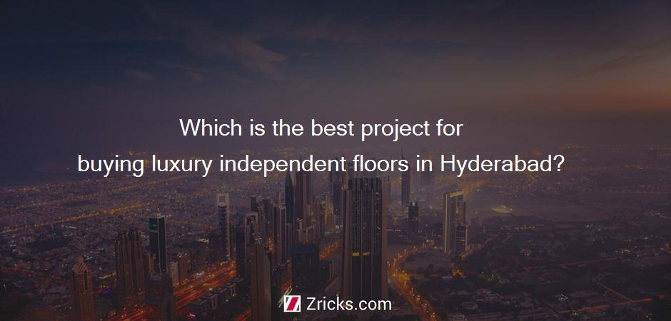 Which is the best project for buying luxury independent floors in Hyderabad?