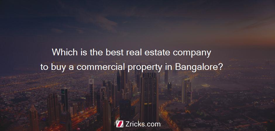 Which is the best real estate company to buy a commercial property in Bangalore?