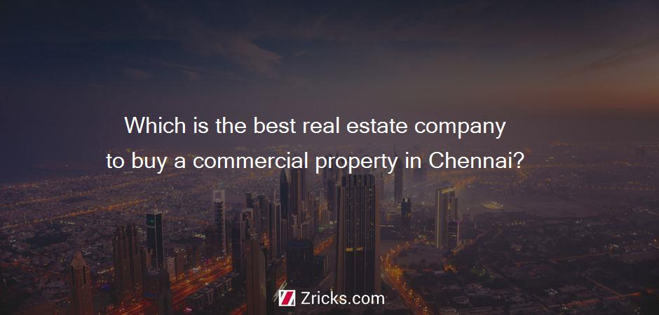Which is the best real estate company to buy a commercial property in Chennai?