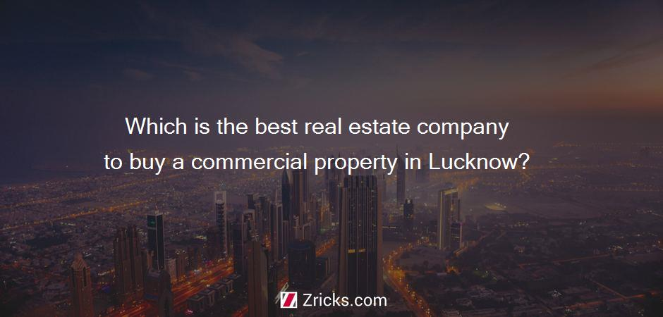 Which is the best real estate company to buy a commercial property in Lucknow?