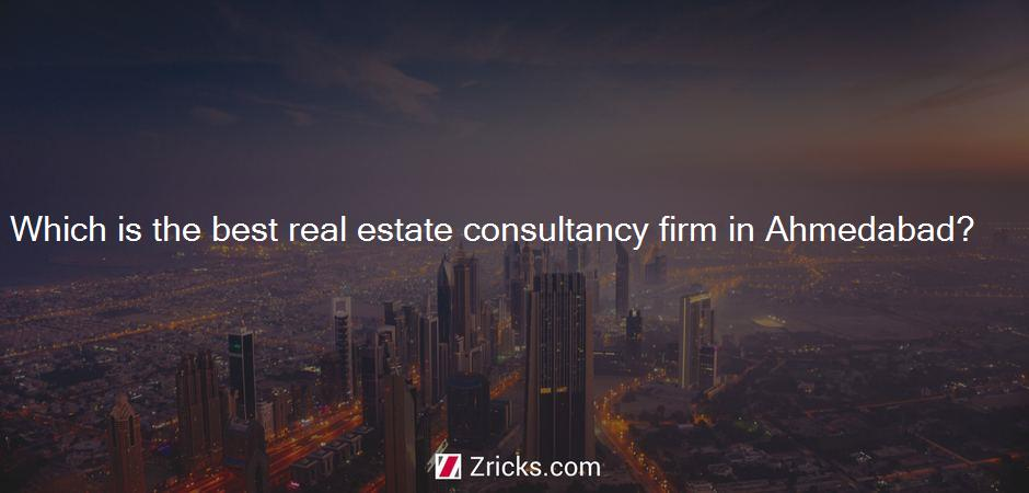 Which is the best real estate consultancy firm in Ahmedabad?