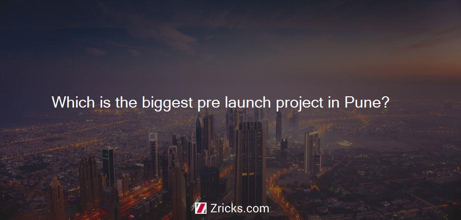 Which is the biggest pre launch project in Pune?