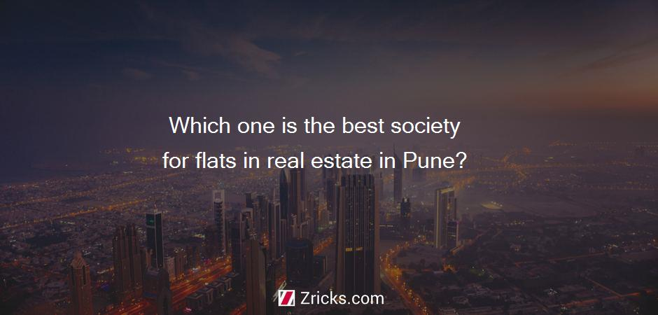 Which one is the best society for flats in real estate in Pune?