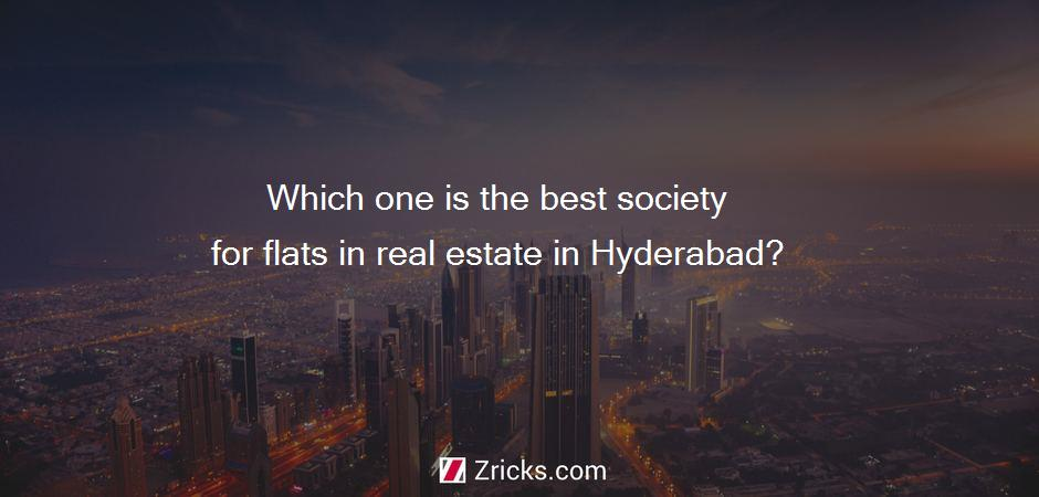 Which one is the best society for flats in real estate in Hyderabad?