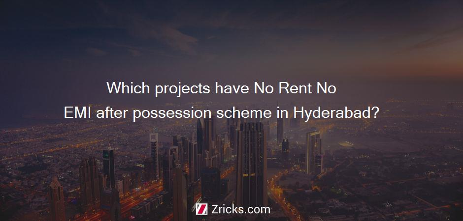 Which projects have No Rent No EMI after possession scheme in Hyderabad?