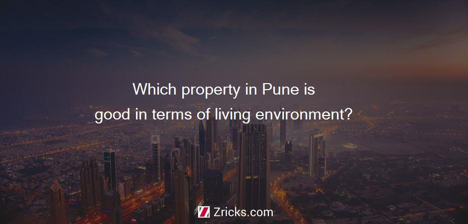 Which property in Pune is good in terms of living environment?