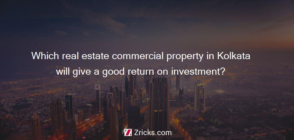 Which real estate commercial property in Kolkata will give a good return on investment?