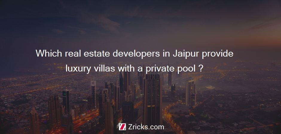 Which real estate developers in Jaipur provide luxury villas with a private pool ?