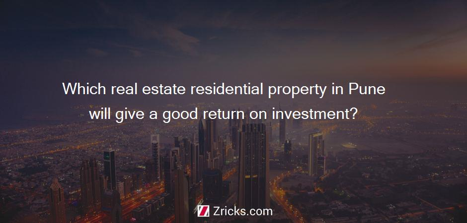 Which real estate residential property in Pune will give a good return on investment?