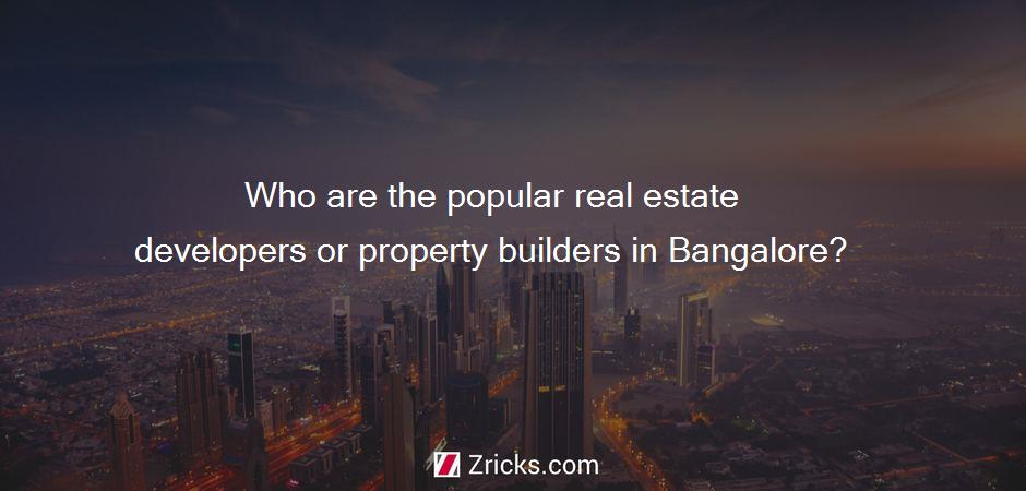 Who are the popular real estate developers or property builders in Bangalore?